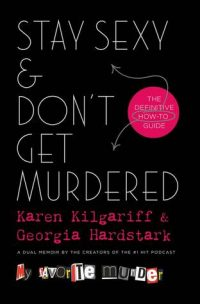 Audiobook Review – Stay Sexy & Don't Get Murdered by Karen Kilgariff and Georgia Hardstark