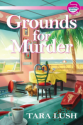Audiobook Review – Grounds for Murder by Tara Lush
